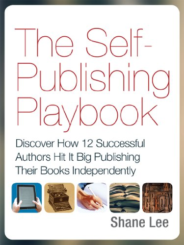The Self-Publishing Playbook: Discover How 12 Successful Authors Hit It Big Publishing Their Books Independently